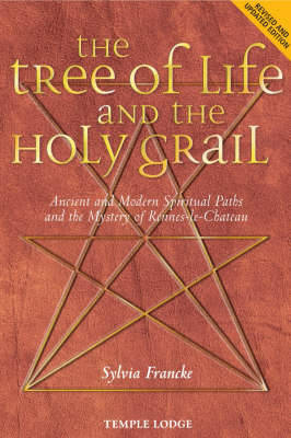 The Tree of Life and the Holy Grail: Ancient and Modern Spiritual Paths and the Mystery of Rennes-le-Chateau (Paperback)