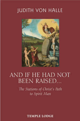 And If He Has Not Been Raised...: The Stations of Christ's Path to Spirit Man (Paperback)