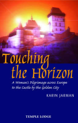 Touching the Horizon: A Woman's Pilgrimage Across Europe to the Castle by the Golden City (Paperback)
