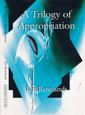"""A Trilogy of Appropriation: 3 Plays - """"Blue Heron in the Womb"""", """"Glissando on an Empty Harp, """"Love in Plastic"""" (Paperback)"""