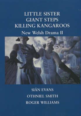 """New Welsh Drama II: """"Little Sister"""", """"Giant Steps"""", """"Killing Kangaroos"""" (Paperback)"""