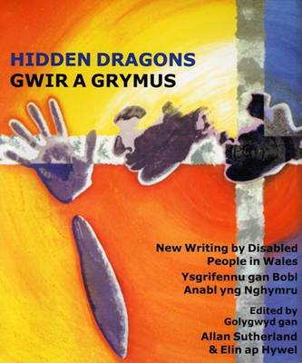Hidden Dragons: Writing by Disabled People in Wales (Spiral bound)