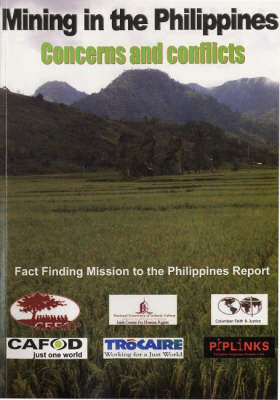 Mining in the Philippines: Concerns and Conflicts: Fact Finding Mission to the Philippines Report (Paperback)