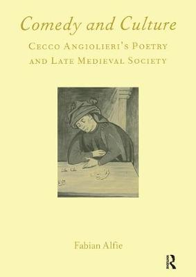 Comedy and Culture: Cecco Angiolieri's Poetry and Late Medieval Society (Paperback)