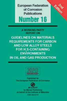 A Working Party Report on Materials for Carbon and Low Alloy Steels for H2S-containing Environments in Oil and Gas Production - European Federation of Corrosion (EFC) Series 16 (Paperback)