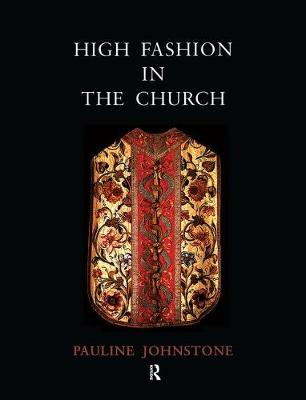 High Fashion in the Church: The Place of Church Vestments in the History of Art from the Ninth to the Nineteenth Century (Paperback)