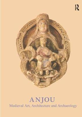 Anjou: Medieval Art, Architecture and Archaeology - The British Archaeological Association Conference Transactions (Hardback)
