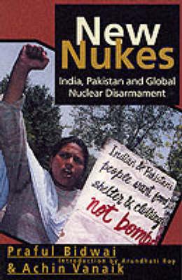 New Nukes: India, Pakistan and Global Disarmament (Paperback)