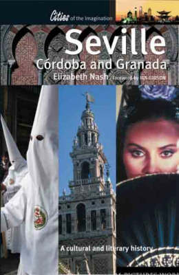Seville, Codoba and Granada: A Cultural and Literary History - Cities of the Imagination (Paperback)