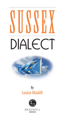 Sussex Dialect: A Selection of Words and Anecdotes from Around Sussex (Paperback)