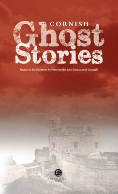 Cornish Ghost Stories: Shiver Your Way Around Cornwall (Paperback)