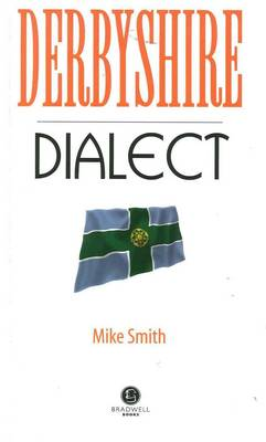 Derbyshire Dialect: A Selection of Words and Anecdotes from Derbyshire (Paperback)