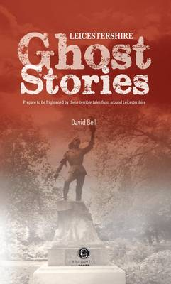 Leicestershire Ghost Stories: Shiver Your Way from Melton to Ashby de la Zouch (Paperback)