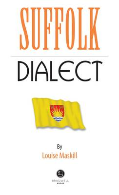 Suffolk Dialect: A Selection of Words and Anecdotes from Around Suffolk (Paperback)
