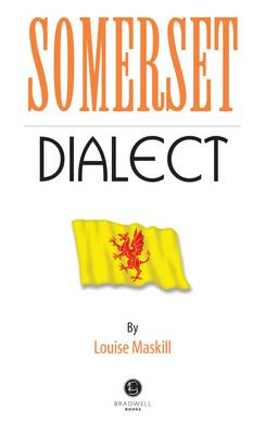 Somerset Dialect: A Selection of Words and Anecdotes from Around Somerset (Paperback)
