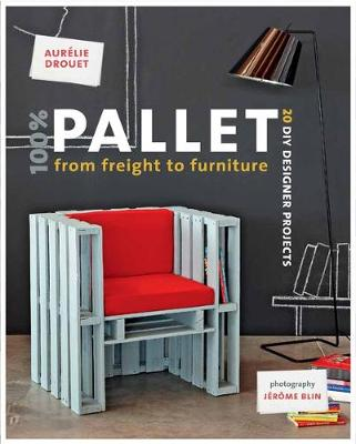 100% Pallet: from Freight to Furniture: 21 DIY Designer Projects (Paperback)