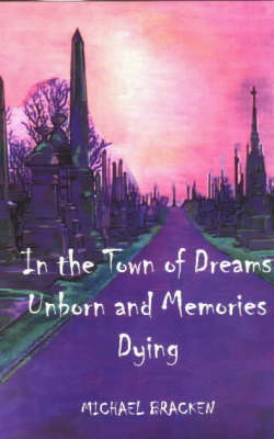 In the Town of Dreams Unborn and Memories Dying (Paperback)