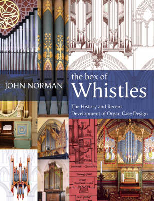 The Box of Whistles: Organ Case Design - Its History and Recent Development (Hardback)