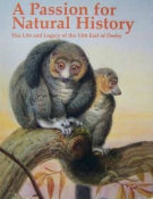 A Passion for Natural History: Life and Legacy of the 13th Earl of Derby (Paperback)