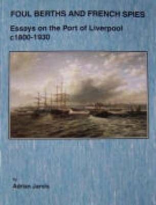 Foul Berths and French Spies: Essays on the Port of Liverpool, c. 1830-1930 (Paperback)