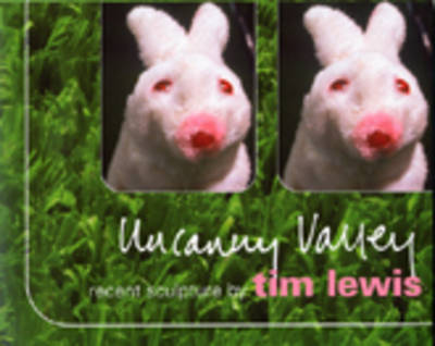 Uncanny Valley: Recent Sculpture by Tim Lewis (Paperback)