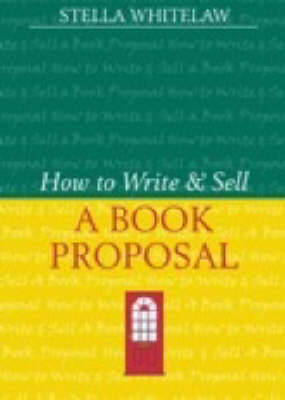 How to Write and Sell a Book Proposal - Writers' Bookshop S. (Paperback)