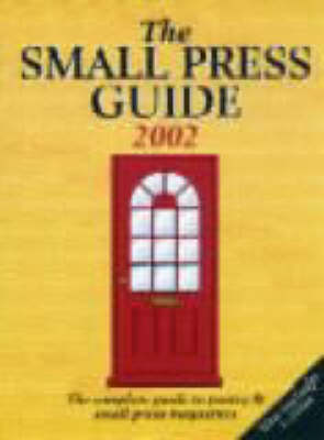 The Small Press Guide 2002: The Complete Guide to Poetry and Small Press Magazines - Writers' Bookshop S. (Paperback)