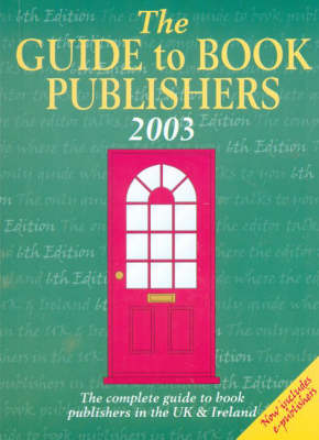 The Guide to Book Publishers 2003: The Complete Guide to Book Publishers in the UK and Ireland - Writers' Bookshop S. (Paperback)