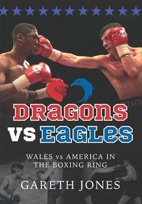 Dragons vs Eagles: Wales vs America in the Boxing Ring (Paperback)