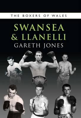 The Boxers of Swansea and Llanelli: volume 4 - The Boxers of Wales 4 (Paperback)