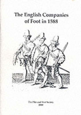 The English Companies of Foot in 1588: Thoughts on the Organisation of English Trained Bands of London and Their Standards in the Reign of Elizabeth (Paperback)
