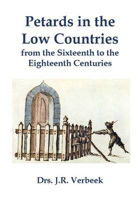Petards in the Low Countries from the Sixteenth to the Eighteenth Centuries (Paperback)