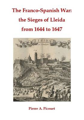 The Franco-Spanish War: The Sieges of Lleida from 1644 to 1647 (Paperback)