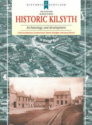 Historic Kilsyth: Archaeology and Development - Scottish Burgh Survey (Paperback)