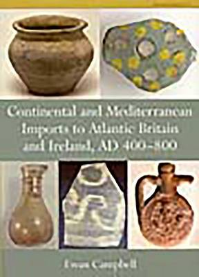 Continental and Mediterranean Imports to Atlantic Britain and Ireland AD 400-800 (Paperback)