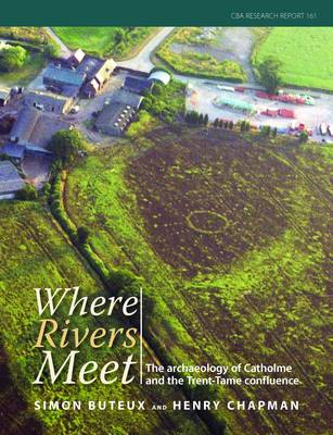 Where Rivers Meet: The Archaeology of Catholme and the Thame-Trent Confluence (Paperback)