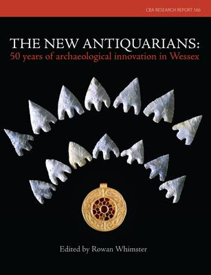 The New Antiquarians: 50 Years of Archaeological Innovation in Wessex (Paperback)