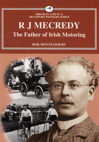 R J Mecredy - The Father of Irish Motoring - Dreoilin Irish Transport S. 11 (Paperback)