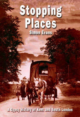Stopping Places: A Gypsy History of South London and Kent (Paperback)