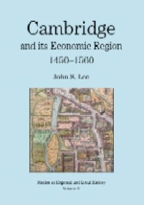 Cambridge and Its Economic Region, 1450-1560 (Hardback)