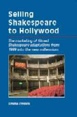 Selling Shakespeare to Hollywood: The Marketing of Filmed Shakespeare Adaptations from 1989 into the New Millennium (Paperback)