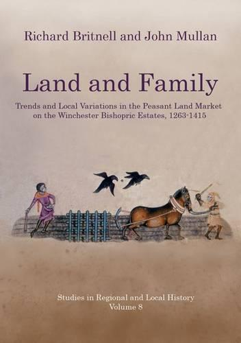 Land and Family: Trends and Local Variations in the Peasant Land Market on the Winchester Bishopric Estates, 1263-1415 - Studies in Regional and Local History 8 (Paperback)