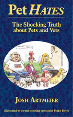 Pet Hates: The Shocking Truth About Pets and Vets (Paperback)