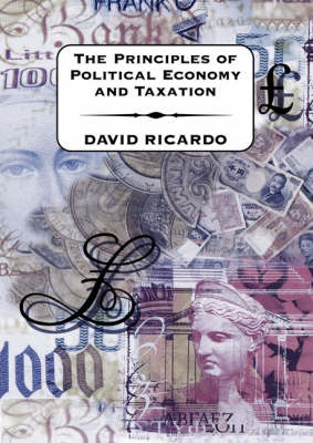 The Principles of Political Economy and Taxation (Paperback)