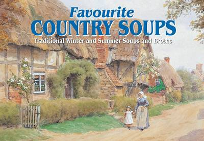 Favourite Country Soups: Traditional Winter and Summer Soups and Broths - Favourite Recipes (Paperback)
