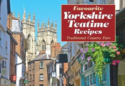 Favourite Yorkshire Teatime Recipes: Traditional Country Fare - Favourite Recipes (Paperback)