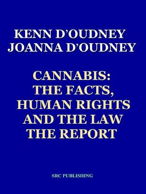 Cannabis the Facts, Human Rights and the Law: The Report (Paperback)
