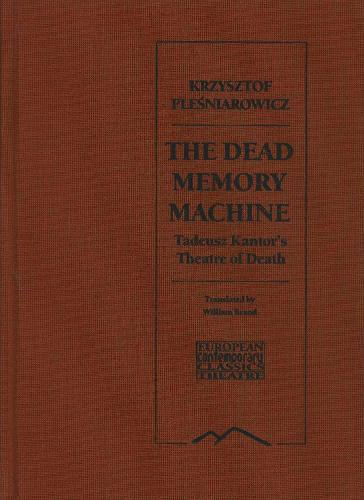 "The Dead Memory Machine: Tadeusz Kantor's ""Theatre of Death"" (Hardback)"