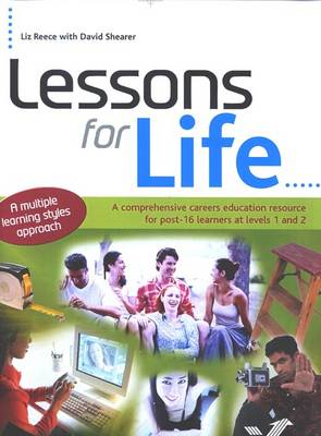 Lessons for Life: A Comprehensive Careers Education Resource for Post 16 Learners at Levels 1 and 2 - a Multiple Learning Styles Approach