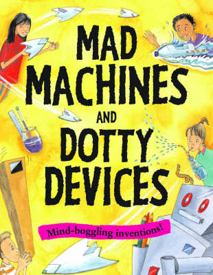 Mad Machines and Dotty Devices - Creative Activities (Paperback)